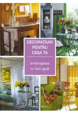 Decoratiuni pentru casa ta. Amenajarea cu bun gust