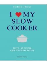 I love my slow cooker. Peste 100 dintre cele mai bune retete