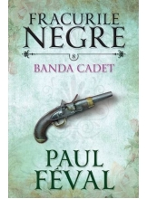Fracurile negre. Banda Cadet. Vol. 8. Paul Feval