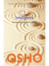Osho. Vol. 14. Inteligenta. Reactioneaza creativ la prezent