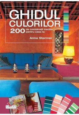 Ghidul culorilor. 200 de combinatii inedite pentru casa ta