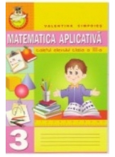 Matematica aplicativa Caiet cl a III-a