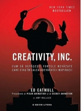 Creativity, INC. Cum sa depasesti fortele nevazute care stau in calea adevaratei inspiratii