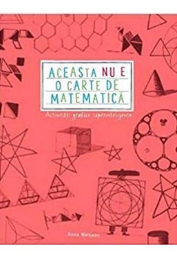 ACEASTA NU E O CARTE DE MATEMATICA. Activitati grafice superinteligente. Anna Weltman