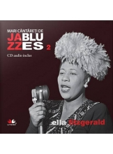 Mari cantareti de jazz si blues. Ella Fitzgerald. Vol. 2 +CD