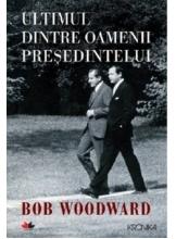 Kronika. ULTIMUL DINTRE OAMENII PRESEDINTELUI. Bob Woodward