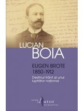 Eugen Brote 1850-1912. Destinul frant al unui luptator national