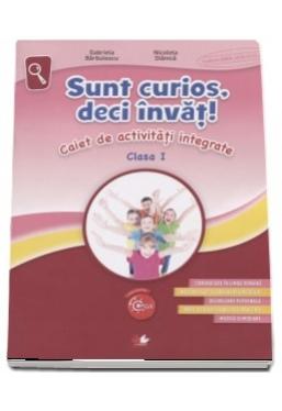 SUNT CURIOS, DECI INVAT! Caiet de activitati integrate. Clasa I