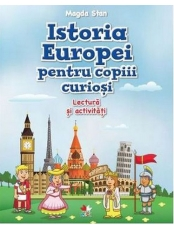ISTORIA EUROPEI PENTRU COPIII CURIOSI. Lectura si activitati. Magda Stan