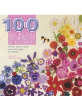 100 de flori de crosetat si tricotat