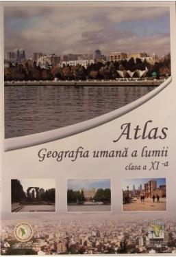 Atlas. Geografia umana a lumii. Clasa a XI-a