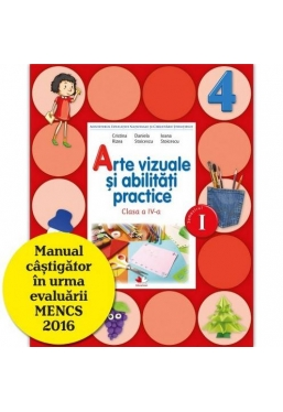 Arte vizuale si abilitati practice. Caiet de lucru pentru cl a IV-a