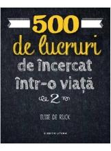 500 DE LUCRURI DE INCERCAT INTR-O VIATA. Elise De Rijck. Vol 2