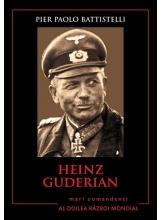 Heinz Guderian. Mari comandanti in al Doilea Razboi Mondial