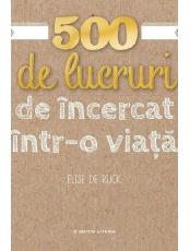 500 DE LUCRURI DE INCERCAT INTR-O VIATA. Elise De Rijck