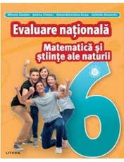 MATEMATICA SI STIINTE ALE NATURII. Teste pentru evaluarea nationala. Clasa a VI-a