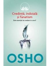 Osho. Vol. 3. Credinta, indoiala fanatism. Este esential sa credem in ceva?