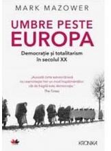 Kronika UMBRE PESTE EUROPA. Democratie si totalitarism in sec.l XX.