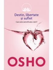 Osho. Vol. 5. Destin, libertate si suflet. Care este semnificatia vietii?