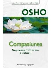 Osho. Compasiunea. Inflorirea suprema a iubirii