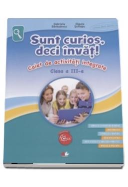 SUNT CURIOS, DECI INVAT! Caiet de activitati integrate. Clasa a III-a