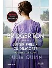 Moon Light. BRIDGERTON. Vol. 5 LUI SIR PHILLIP, CU DRAGOSTE. Povestea lui Eloise..