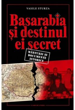 Basarabia si destinul ei secret. Marturii si documente istorice