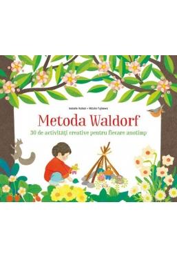 Metoda Waldorf. 30 de activitati creative pentru fiecare anotimp