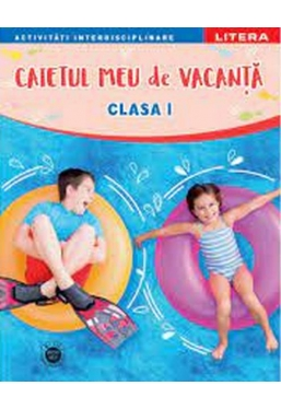 CAIETUL MEU DE VACANTA. Clasa I