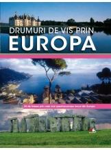 Drumuri de vis prin Europa. 26 de trasee prin cele mai spectaculoase locuri din Europa