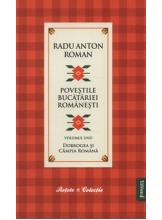 Povestile bucatariei romanesti. Radu Anton Roman. Vol. 1