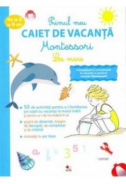 PRIMUL CAIET DE VACANTA MONTESSORI. LA MARE. 3-6 ani