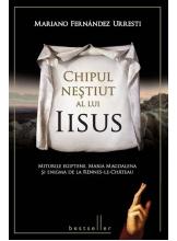 Chipul nestiut a lui Isus. Miturile egiptene, Maria Magdalena si Enigma de la Rennes-le-Chateau