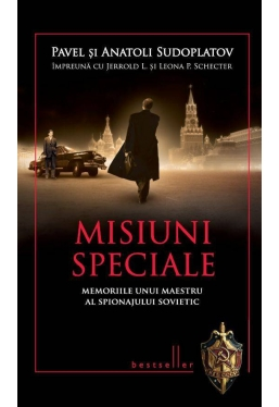 Misiuni speciale. Memoriile unui maestru al spionajului sovietic