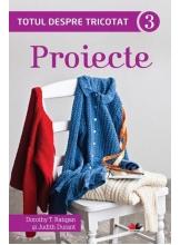 Totul despre tricotat 3. Proiecte
