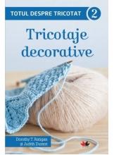 Totul despre tricotat 2. Tricotaje decorative