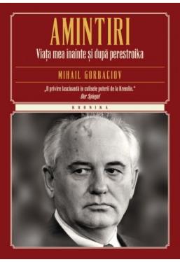 Kronika. Amintiri. Viata mea inainte si dupa perestroika. Mihail Gorbaciov