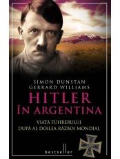 Hitler in Argentina. Viata Fuhrerului dupa Al Doilea Razboi Mondial