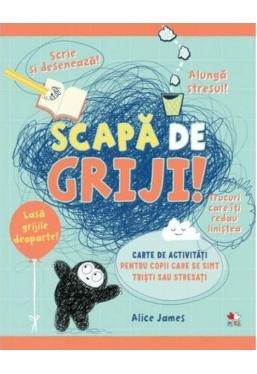 SCAPA DE GRIJI! Carte de activitati pentru copii care se simt uneori tristi sau stresati