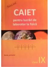 Caiet pentru lucrari practice si de laborator la fizica. Clasa IX