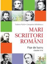 Mari scriitori romani. Fise de lucru cl a II-IV