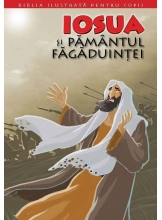 Biblia pentru copii 4. Iosua si pamantul fagaduintei