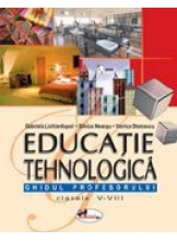 Educatie tehnologica Ghidul profesorului clasele 5-8