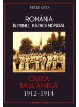 Romania in Primul Razboi Mondial. Criza Balcanica 1912-1914. Petre Otu