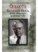 Golgota. Octavian Goga, intre apologeti si detractori