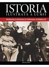 Istoria ilustrata a lumii. Razboaiele Mondiale si Perioada Interbelica. (Vol. 5)