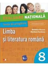 EVALUARE NATIONALA. Teste de pregatire. Limba si literatura romana. Clasa a VIII-a