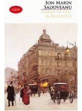 Carte pentru toti. Vol 11. Sfarsit de veac in Bucuresti
