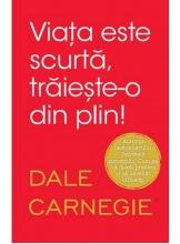 VIATA ESTE SCURTA, TRAIESTE-O DIN PLIN. Dale Carnegie