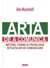 Arta de a comunica. Metode, forme si psihologia situatiilor de comunicare